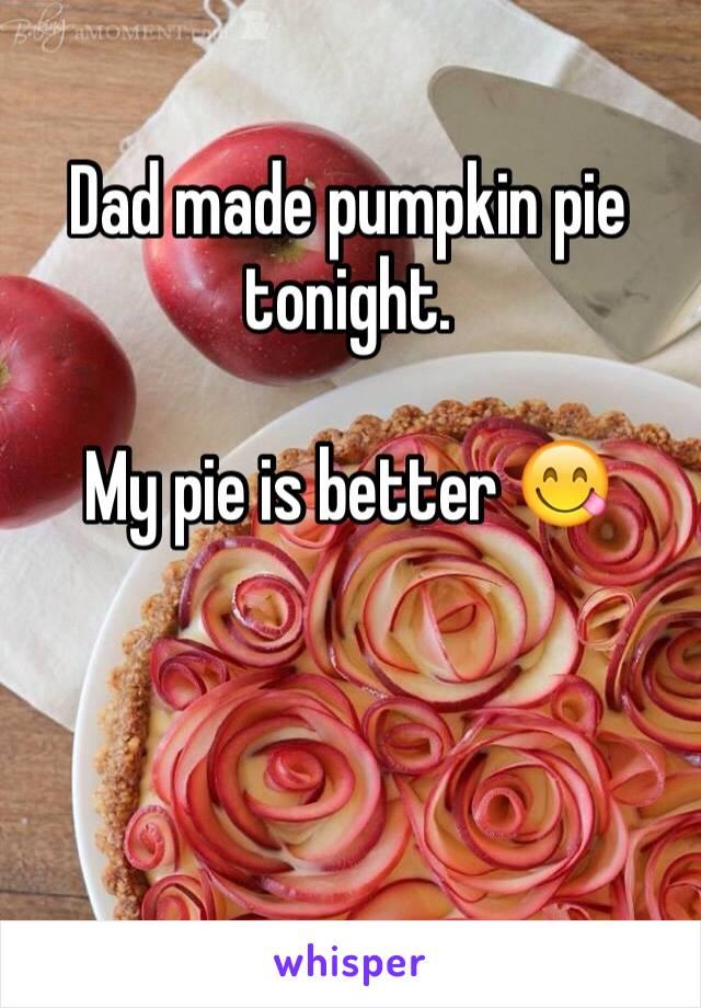 Dad made pumpkin pie tonight.   My pie is better 😋