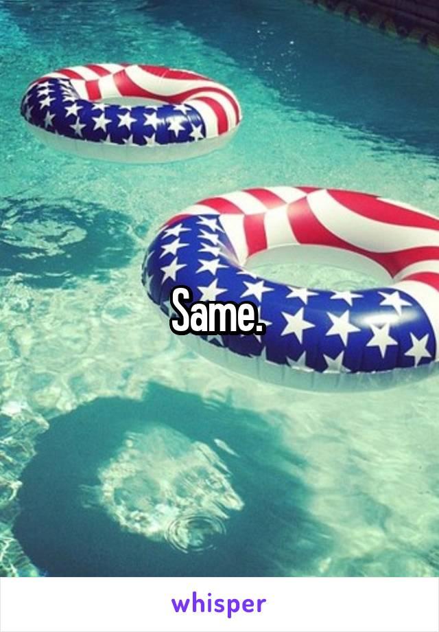 Same.
