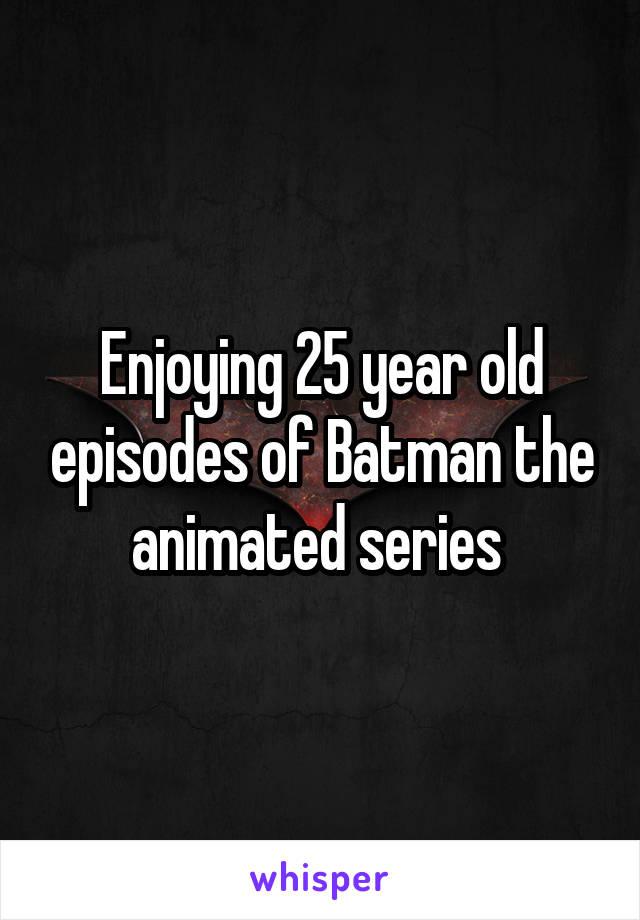 Enjoying 25 year old episodes of Batman the animated series