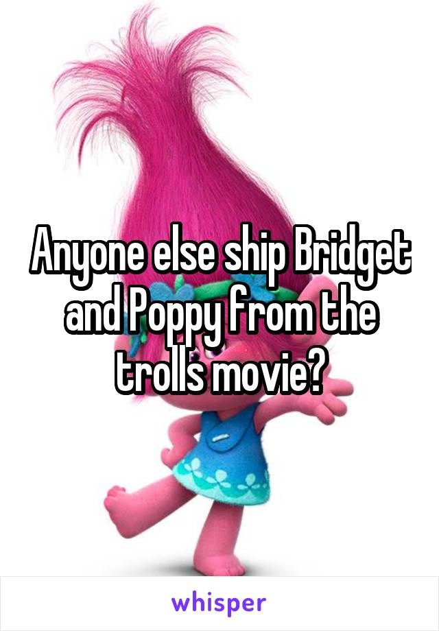 Anyone else ship Bridget and Poppy from the trolls movie?