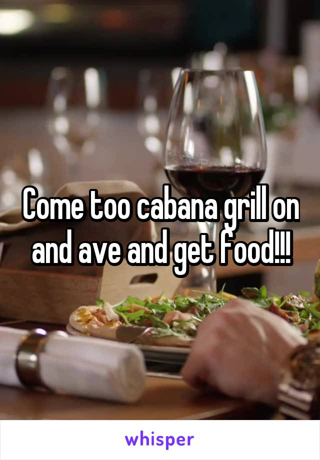 Come too cabana grill on and ave and get food!!!