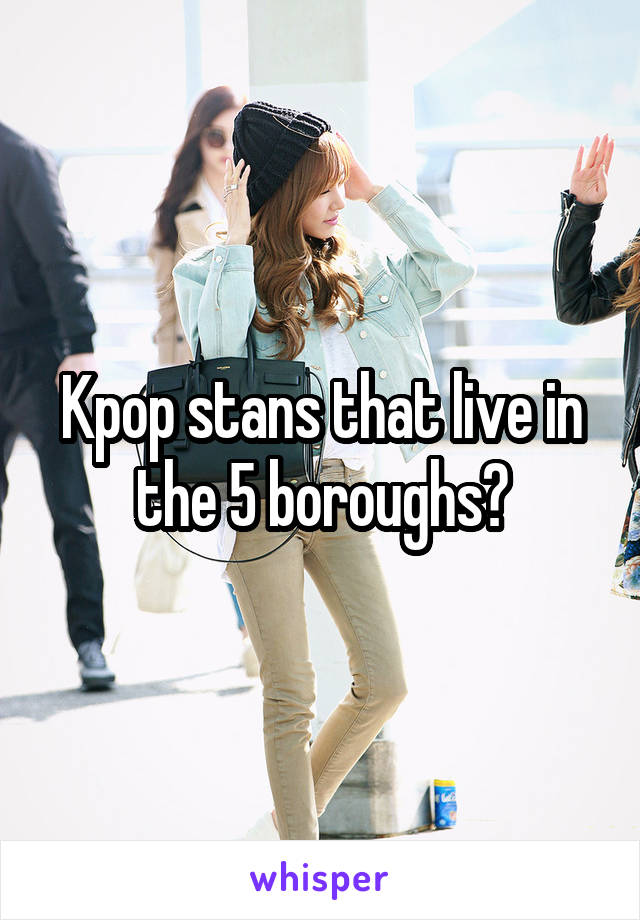 Kpop stans that live in the 5 boroughs?
