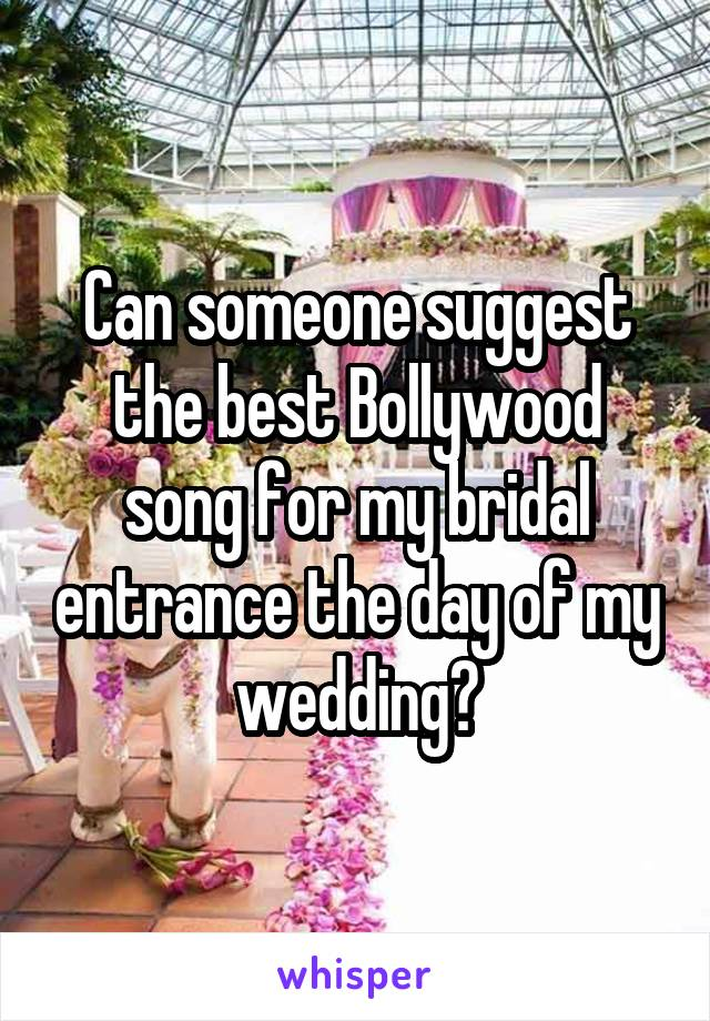 Can someone suggest the best Bollywood song for my bridal entrance the day of my wedding?