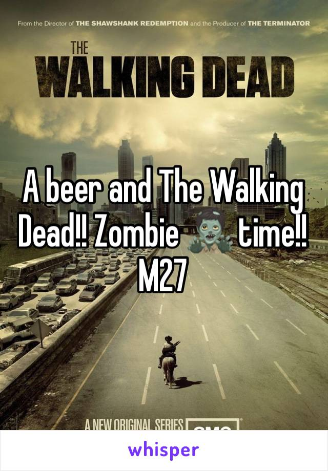 A beer and The Walking Dead!! Zombie 🧟♂️ time!!  M27