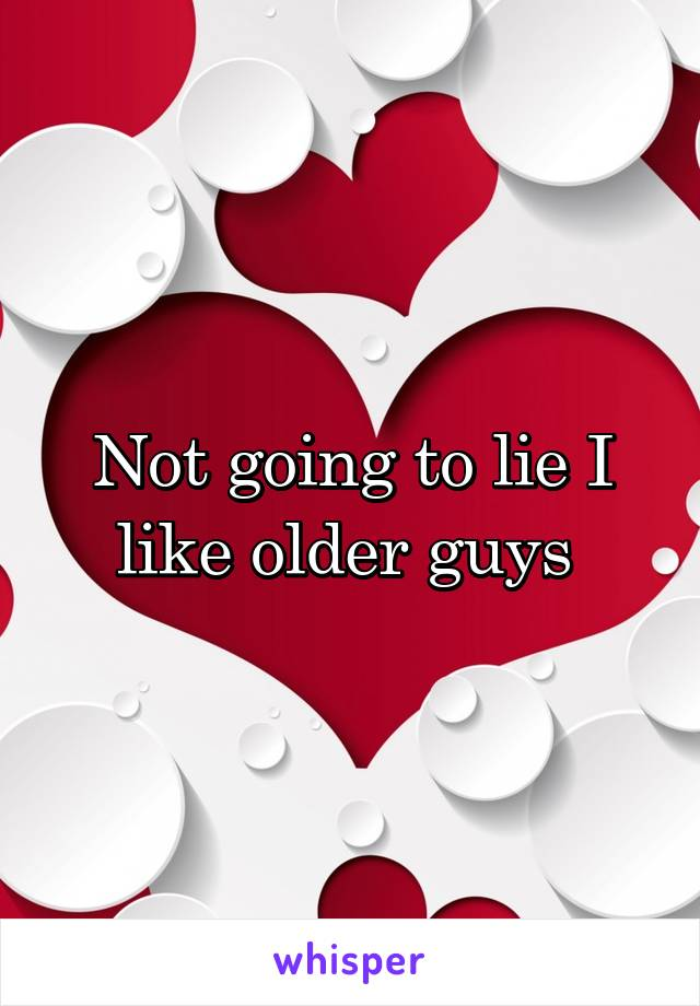 Not going to lie I like older guys