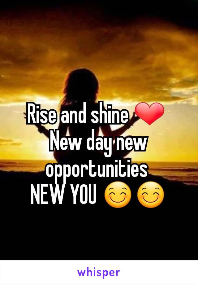 Rise and shine ❤  New day new opportunities  NEW YOU 😊😊