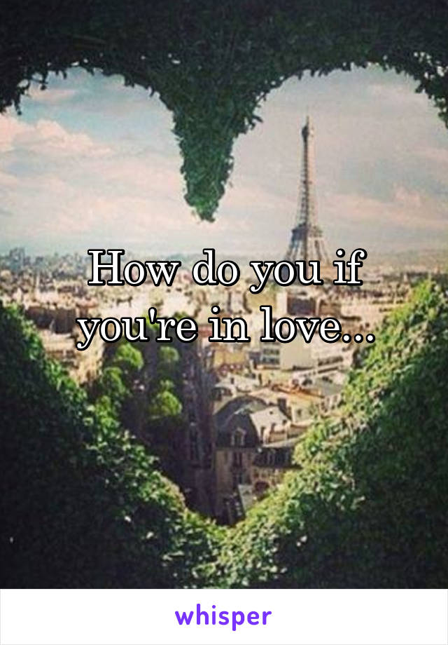 How do you if you're in love...