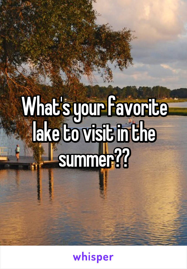 What's your favorite lake to visit in the summer??