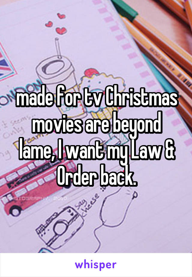made for tv Christmas movies are beyond lame, I want my Law & Order back.
