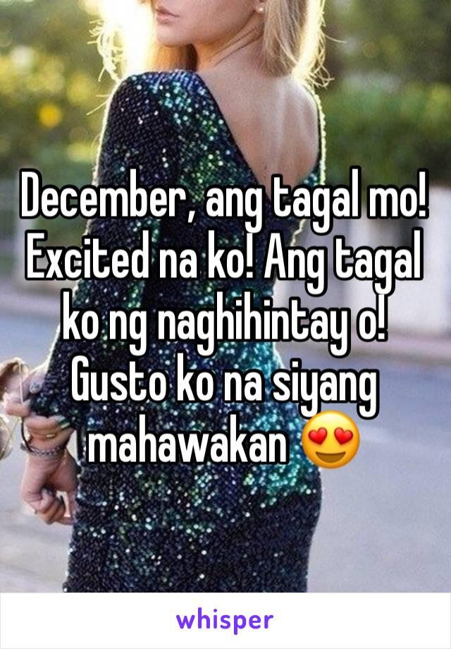 December, ang tagal mo! Excited na ko! Ang tagal ko ng naghihintay o! Gusto ko na siyang mahawakan 😍