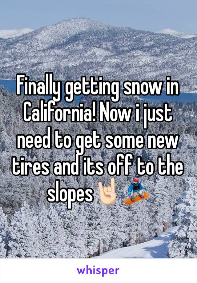 Finally getting snow in California! Now i just need to get some new tires and its off to the slopes🤘🏻🏂
