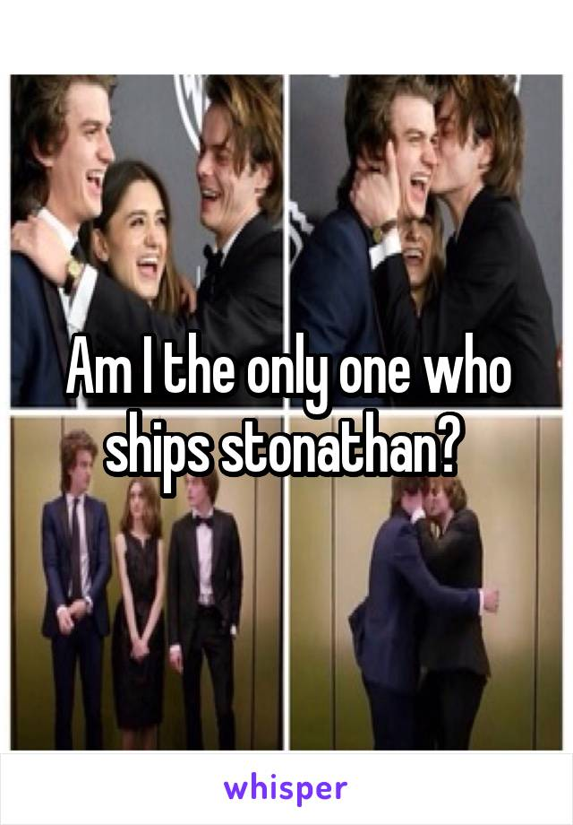 Am I the only one who ships stonathan?