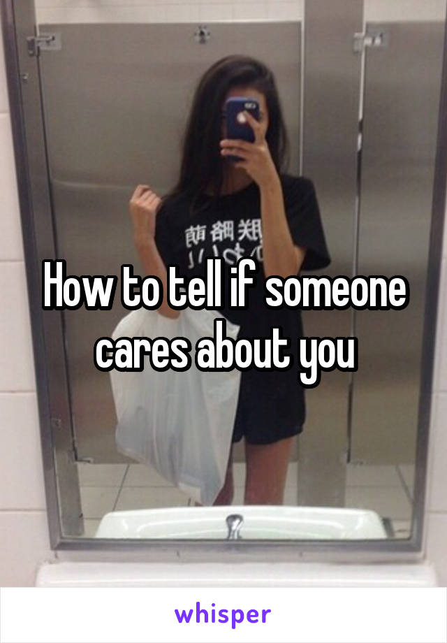 How to tell if someone cares about you