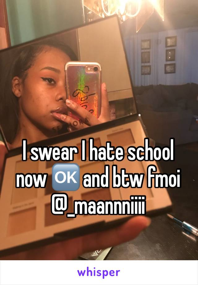 I swear I hate school now 🆗 and btw fmoi @_maannniiii