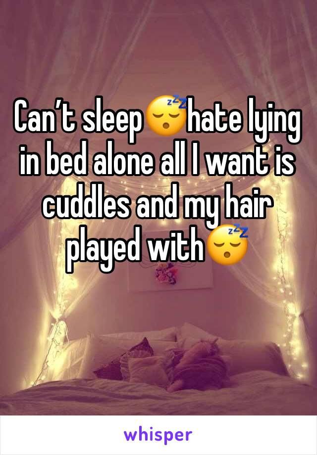 Can't sleep😴hate lying in bed alone all I want is cuddles and my hair played with😴