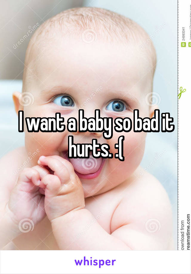 I want a baby so bad it hurts. :(