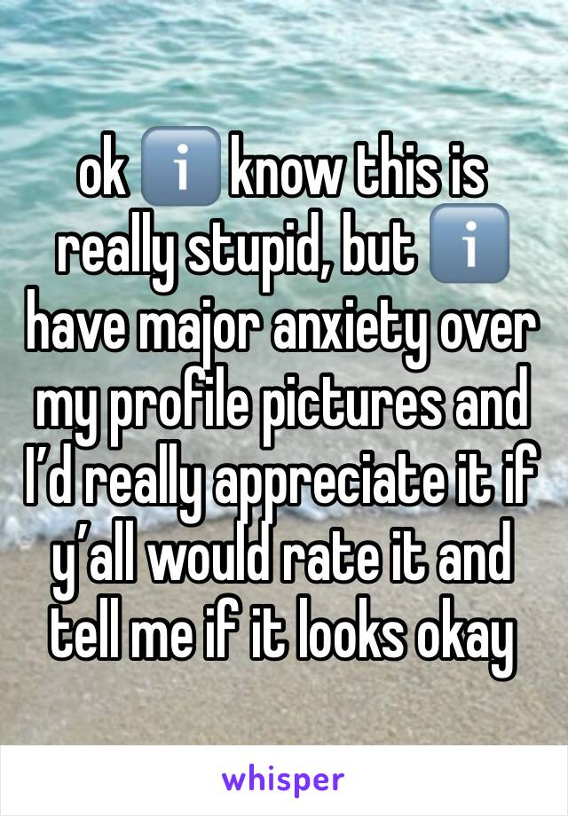 ok ℹ️ know this is really stupid, but ℹ️ have major anxiety over my profile pictures and I'd really appreciate it if y'all would rate it and tell me if it looks okay