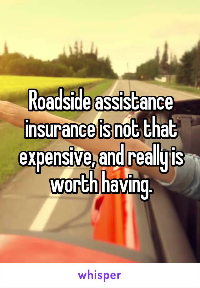 Roadside assistance insurance is not that expensive, and really is worth having.
