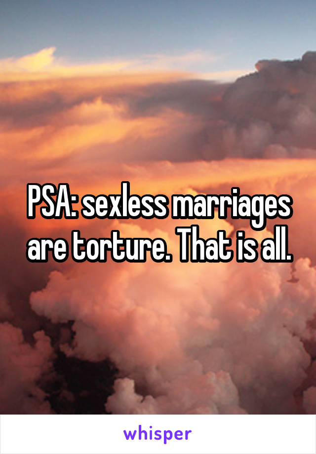 PSA: sexless marriages are torture. That is all.