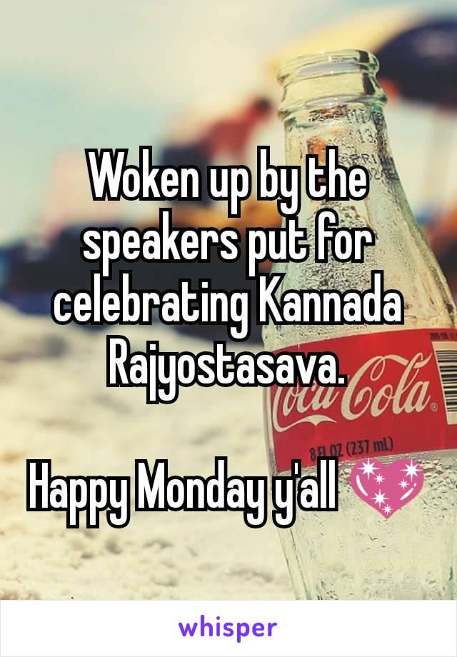 Woken up by the speakers put for celebrating Kannada Rajyostasava.  Happy Monday y'all 💖