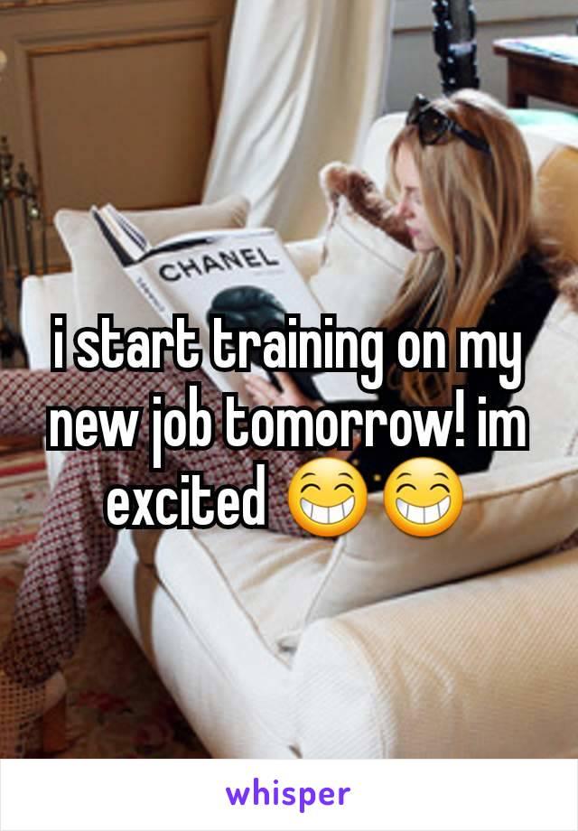 i start training on my new job tomorrow! im excited 😁😁