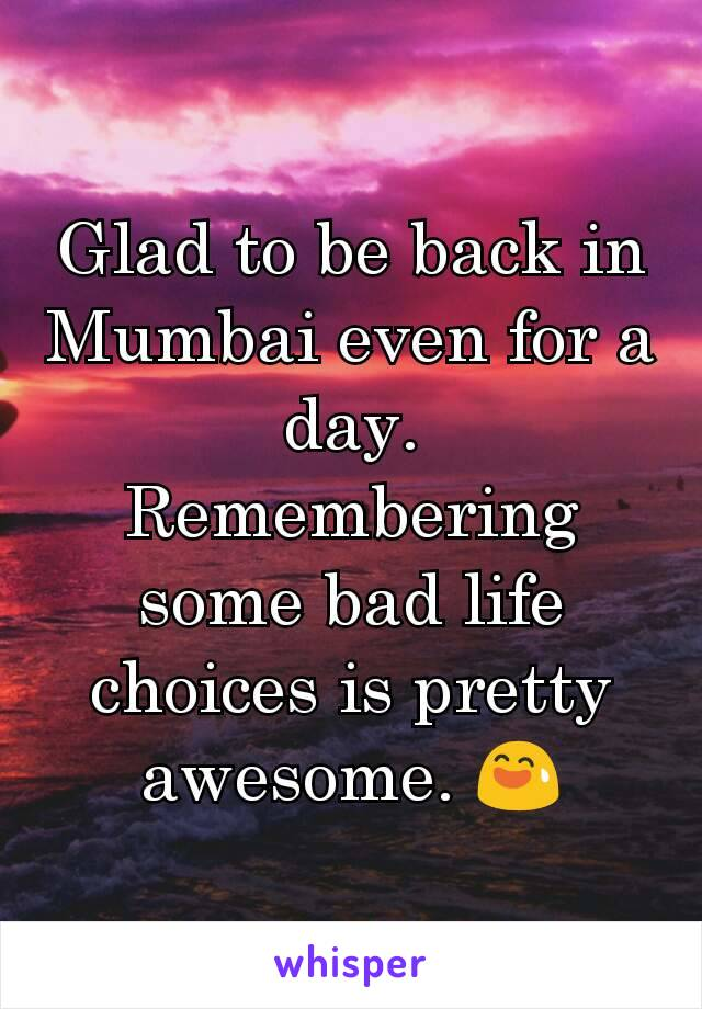 Glad to be back in Mumbai even for a day. Remembering some bad life choices is pretty awesome. 😅