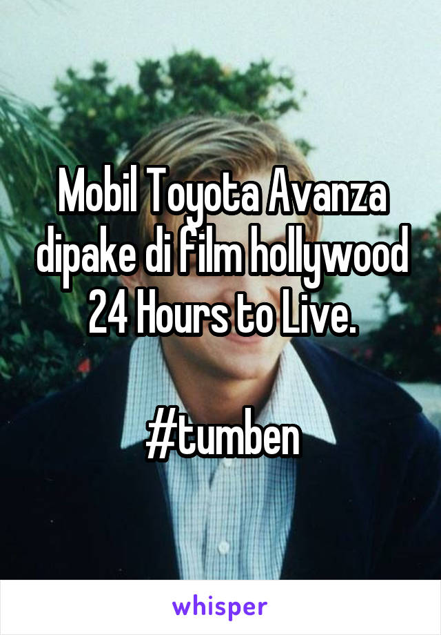 Mobil Toyota Avanza dipake di film hollywood 24 Hours to Live.  #tumben