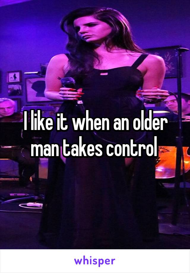 I like it when an older man takes control