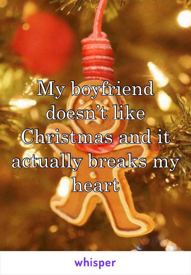 My boyfriend doesn't like Christmas and it actually breaks my heart