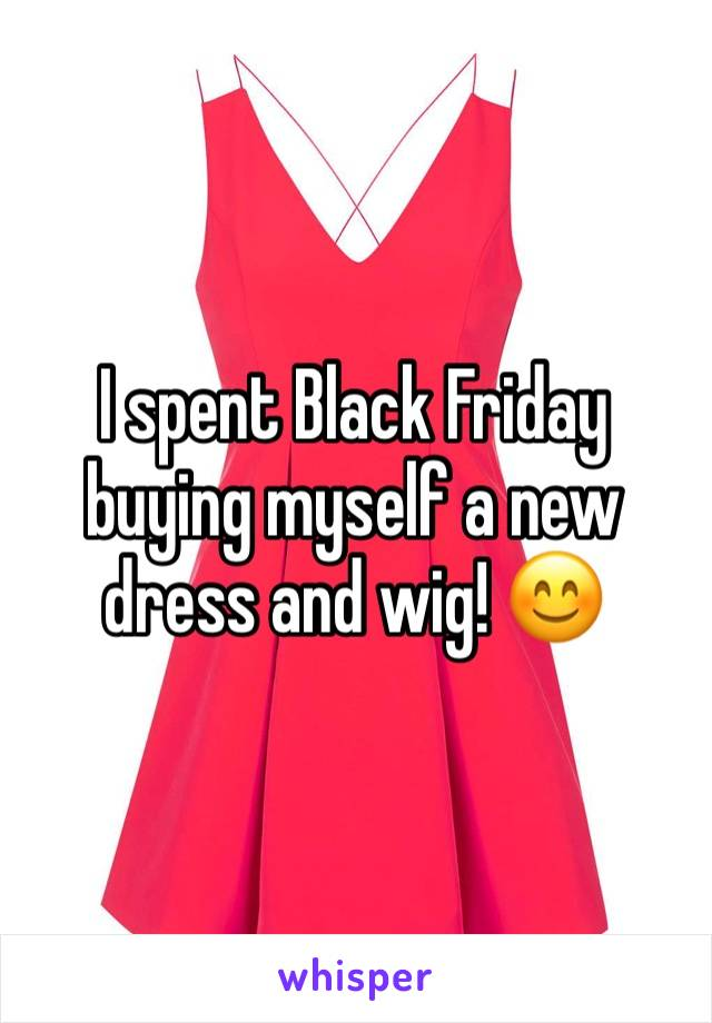 I spent Black Friday buying myself a new dress and wig! 😊