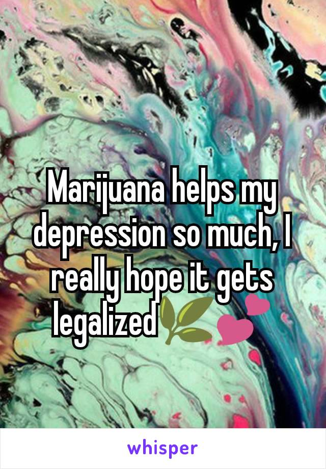 Marijuana helps my depression so much, I really hope it gets legalized🌿💕
