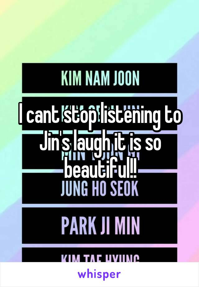 I cant stop listening to Jin's laugh it is so beautiful!!