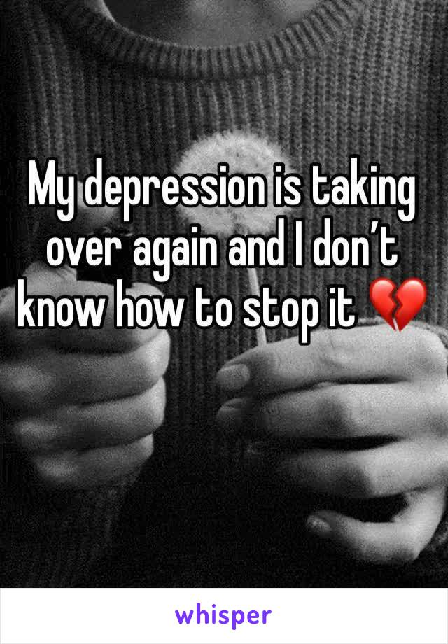 My depression is taking over again and I don't know how to stop it 💔