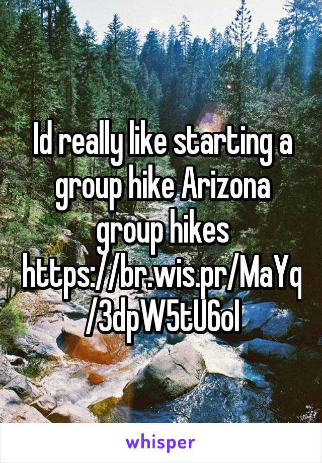 Id really like starting a group hike Arizona group hikes https://br.wis.pr/MaYq/3dpW5tU6oI