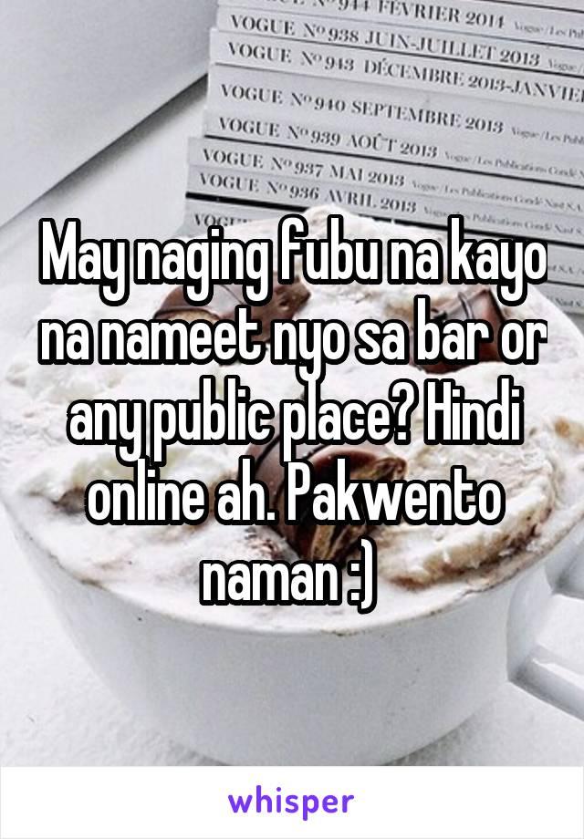 May naging fubu na kayo na nameet nyo sa bar or any public place? Hindi online ah. Pakwento naman :)