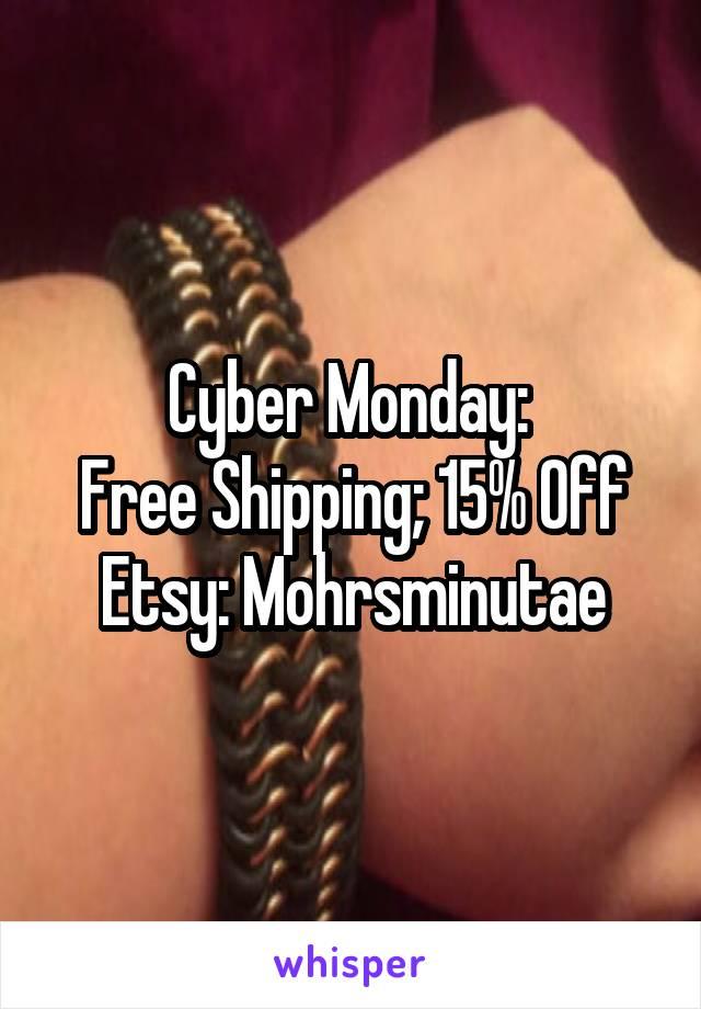 Cyber Monday:  Free Shipping; 15% Off Etsy: Mohrsminutae