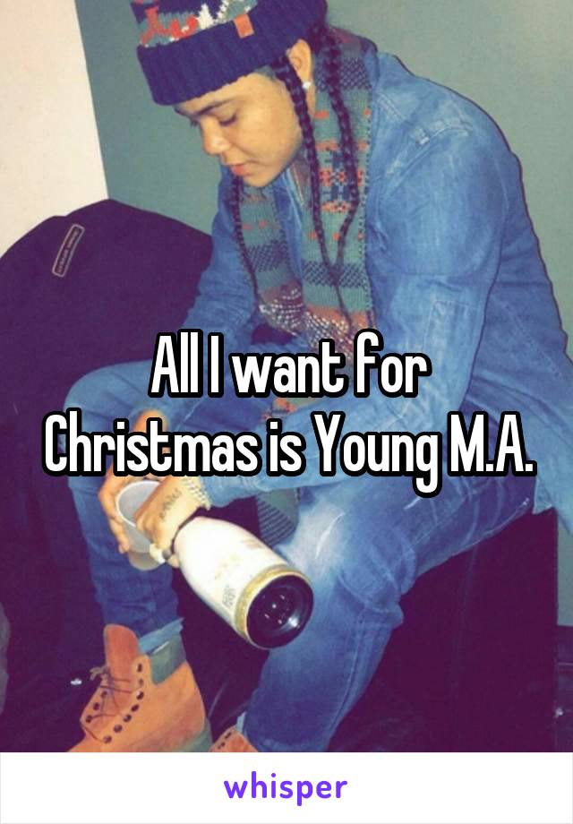 All I want for Christmas is Young M.A.