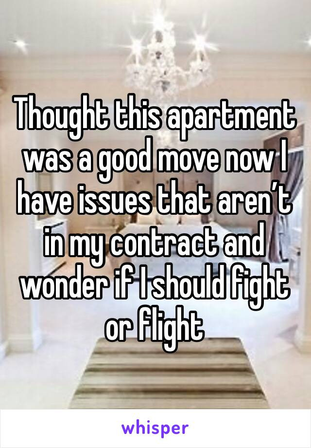 Thought this apartment was a good move now I have issues that aren't in my contract and wonder if I should fight or flight