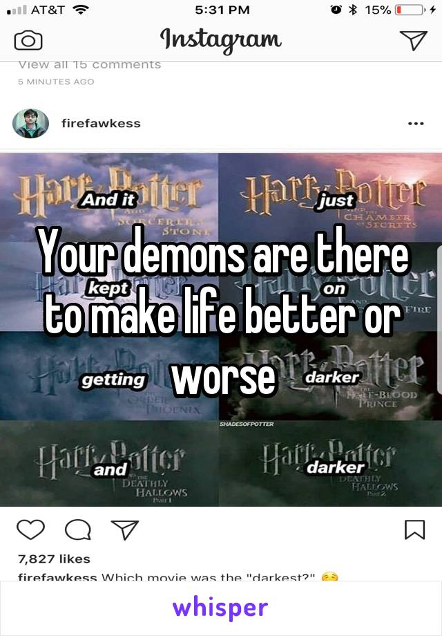 Your demons are there to make life better or worse