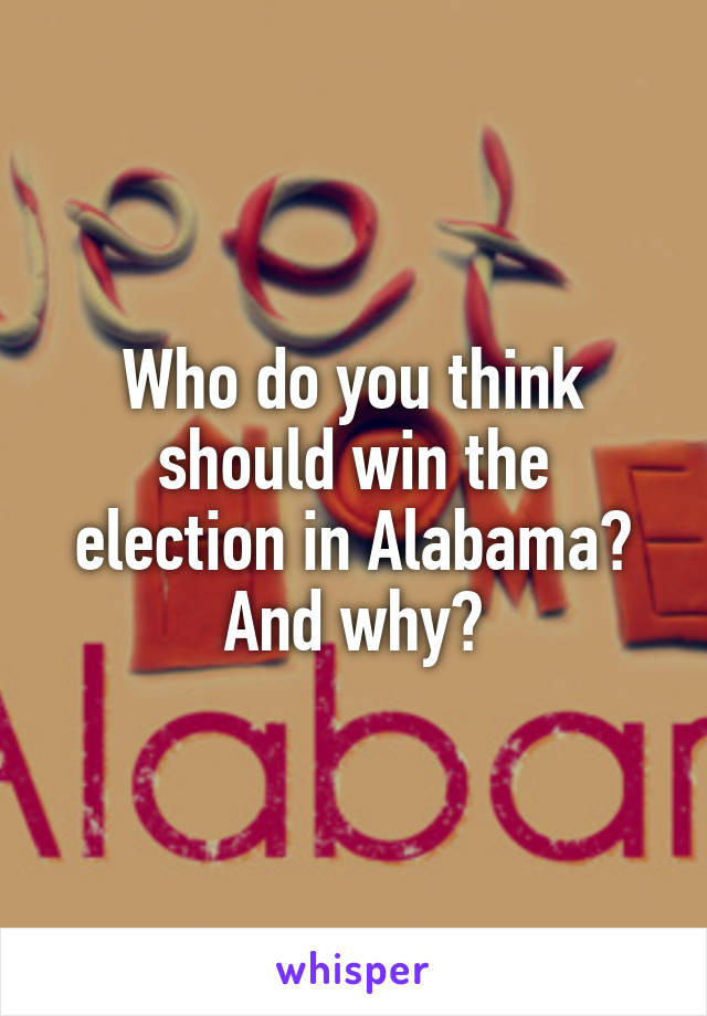 Who do you think should win the election in Alabama? And why?