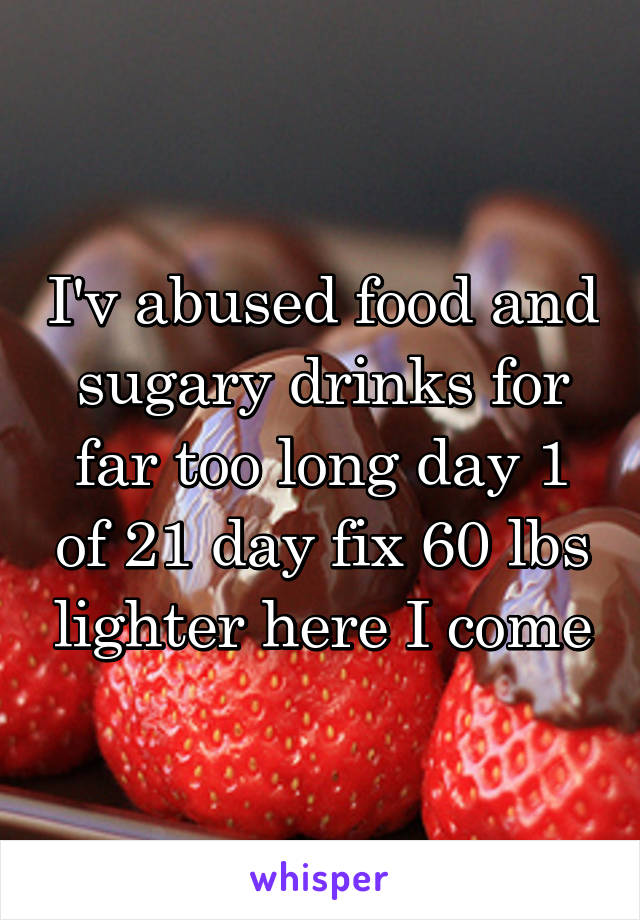I'v abused food and sugary drinks for far too long day 1 of 21 day fix 60 lbs lighter here I come