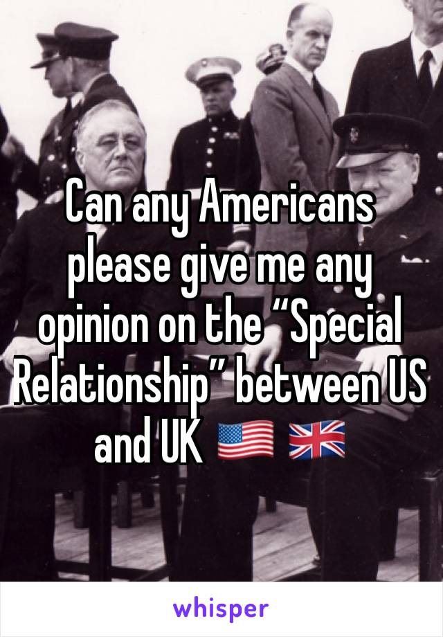 """Can any Americans please give me any opinion on the """"Special Relationship"""" between US  and UK 🇺🇸 🇬🇧"""