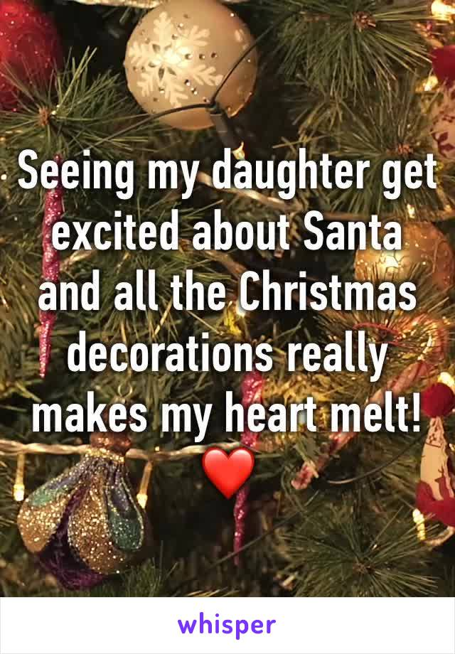 Seeing my daughter get excited about Santa and all the Christmas decorations really makes my heart melt! ❤️