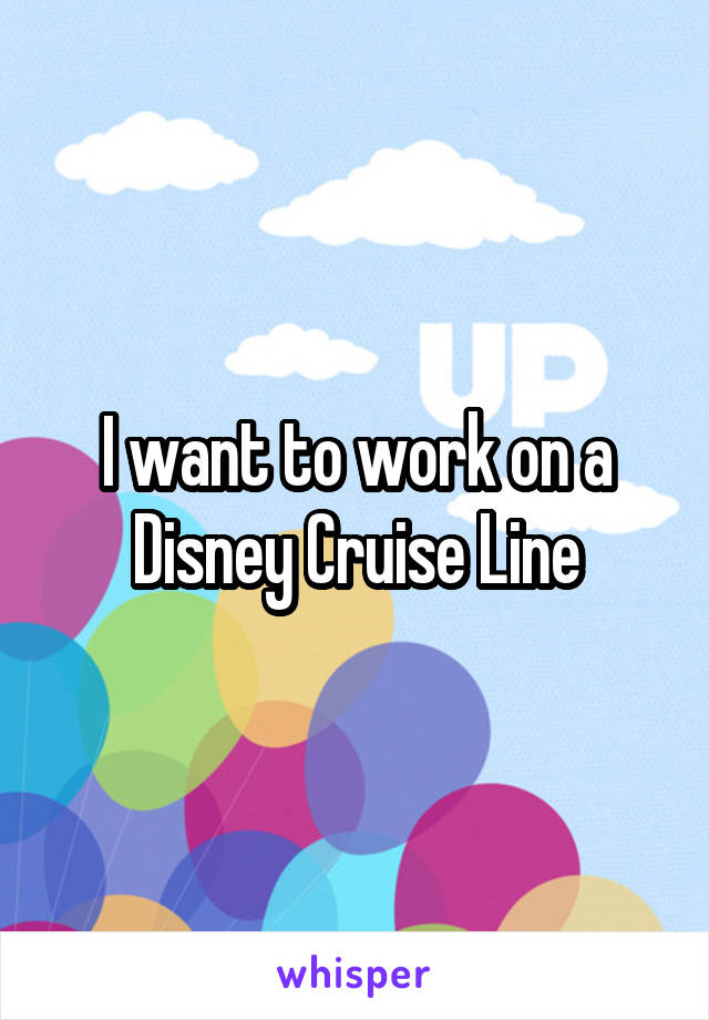 I want to work on a Disney Cruise Line