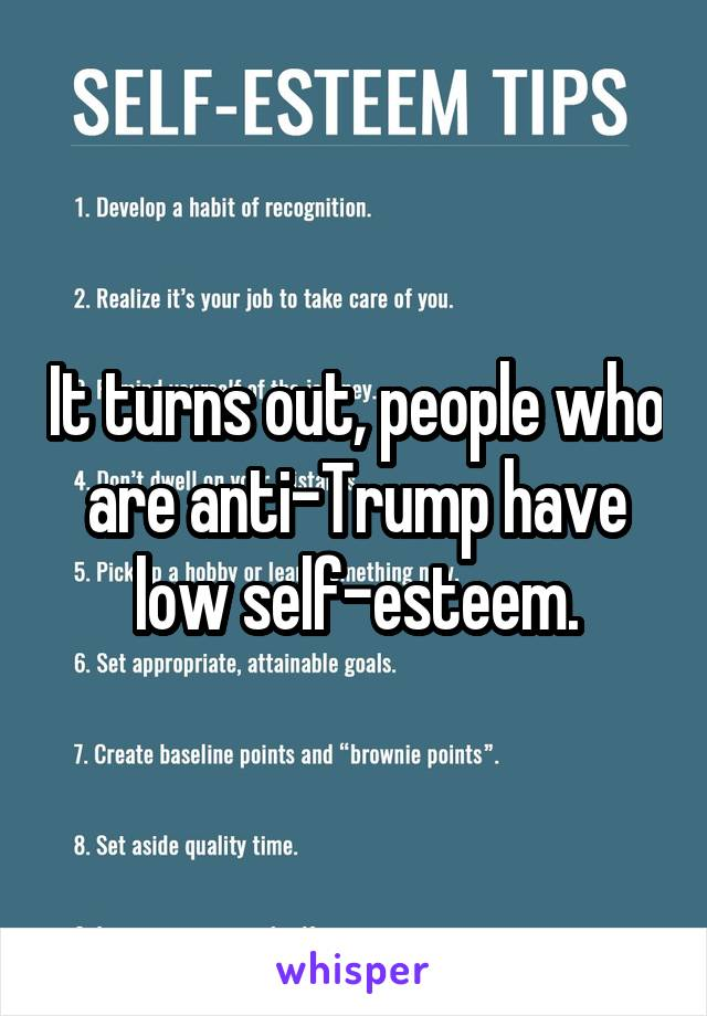 It turns out, people who are anti-Trump have low self-esteem.