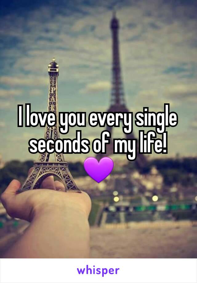 I love you every single seconds of my life! 💜