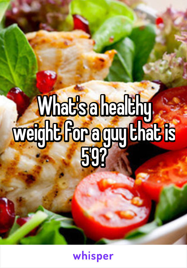What's a healthy weight for a guy that is 5'9?