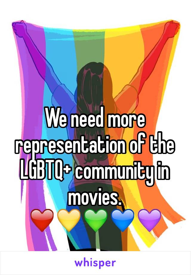 We need more representation of the LGBTQ+ community in movies.  ❤️💛💚💙💜