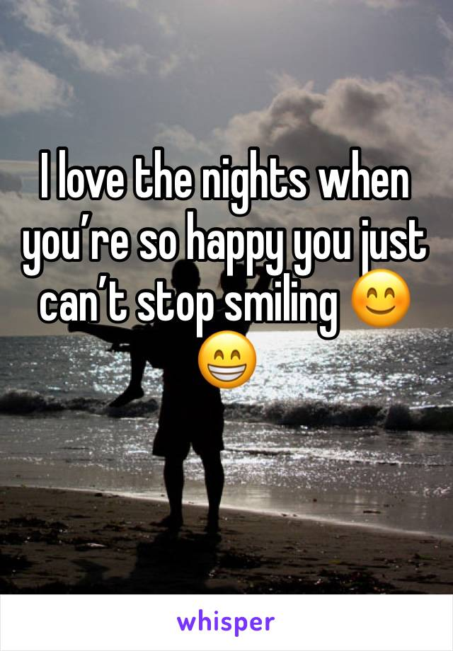I love the nights when you're so happy you just can't stop smiling 😊😁