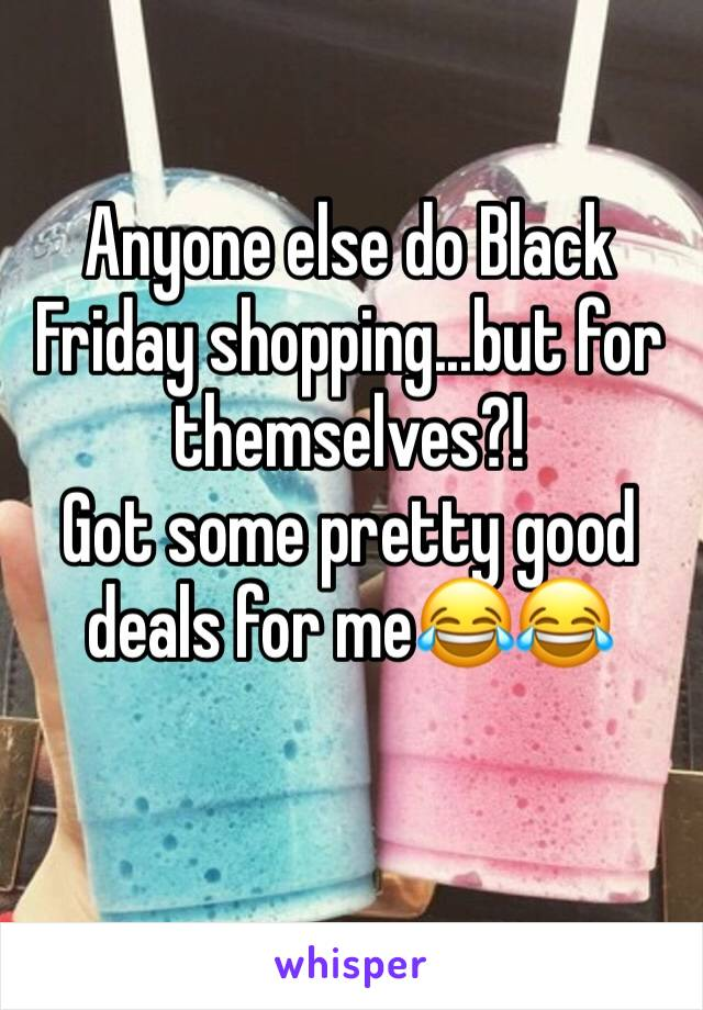 Anyone else do Black Friday shopping...but for themselves?!  Got some pretty good deals for me😂😂